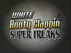 White Booty Clappin Super Freaks