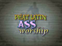 Phat Latin Ass Worship